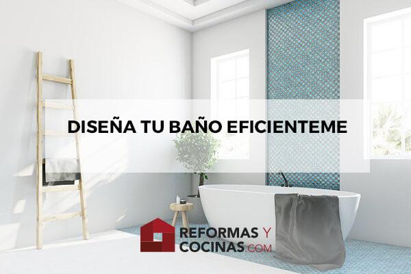 Diseña tu baño eficientemente