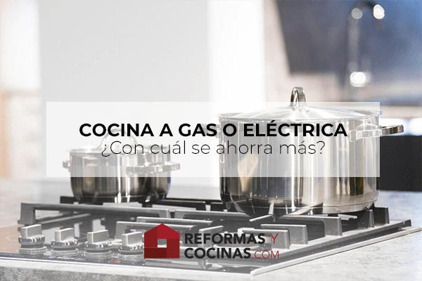 Cocina a gas o eléctrica, ¿Con cuál se ahorra más?