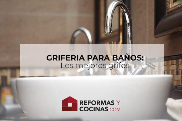 Griferías para Baño:  Toda la información para elegir el mejor grifo