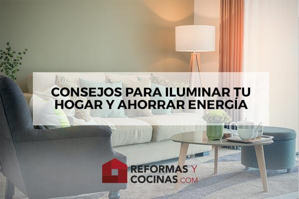 Consejos para iluminar cada rincón de tu hogar y ahorrar energía