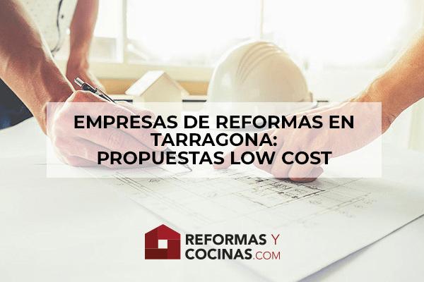 Empresas de reformas en Tarragona: propuestas Low Cost