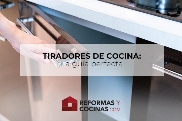 Tiradores de Cocina: La guía perfecta para elegirlos